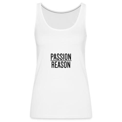Passion Over Reason - Women's Premium Tank Top
