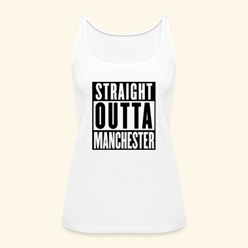 STRAIGHT OUTTA MANCHESTER - Women's Premium Tank Top