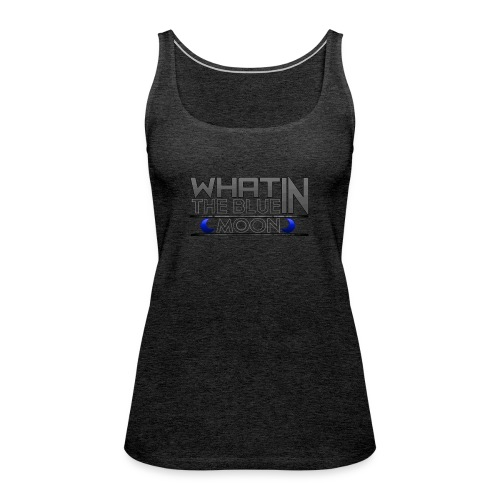 What in the BLUE MOON T-Shirt - Women's Premium Tank Top