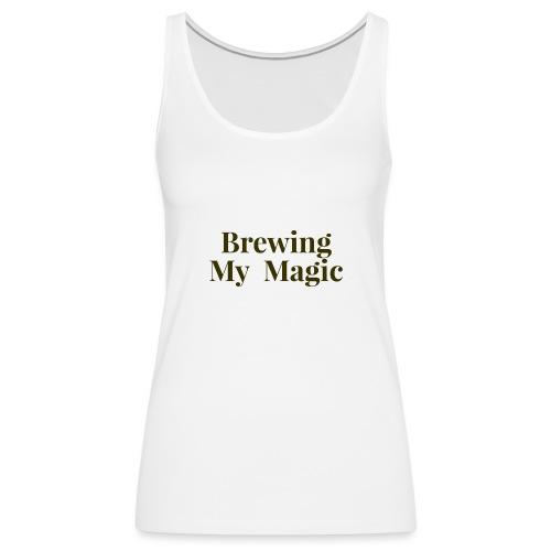 Brewing My Magic Women's Tee - Women's Premium Tank Top
