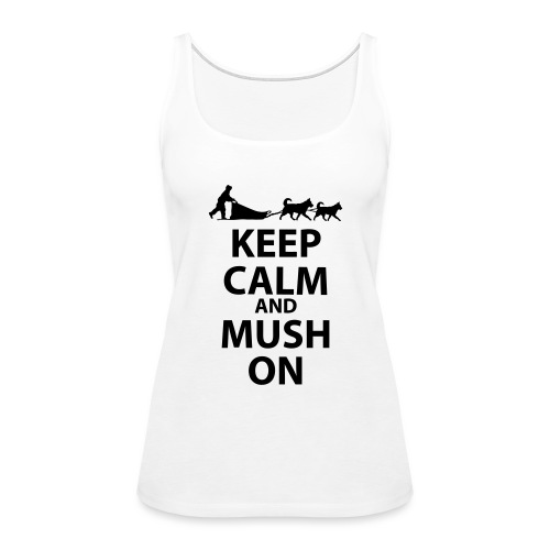 Keep Calm & MUSH On - Women's Premium Tank Top