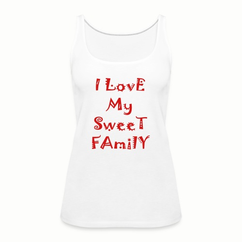 I love my sweet family - Women's Premium Tank Top