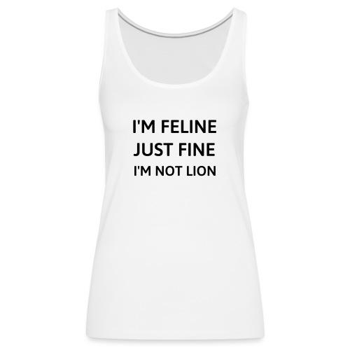 I'm feline just fine - Women's Premium Tank Top