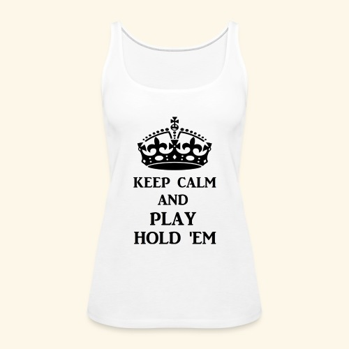 keep calm play hold em bl - Women's Premium Tank Top
