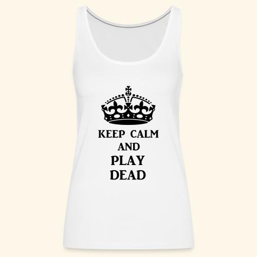 keep calm play dead blk - Women's Premium Tank Top