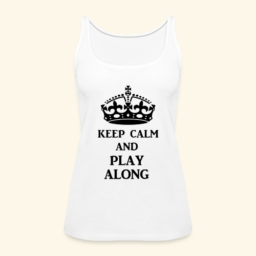 keep calm play along blk - Women's Premium Tank Top