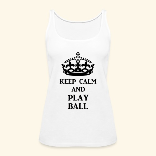 keep calm play ball blk - Women's Premium Tank Top