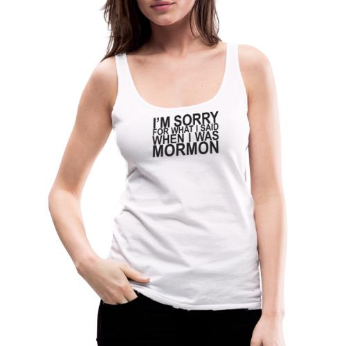 I'm sorry for what I said when I was Mormon grey - Women's Premium Tank Top