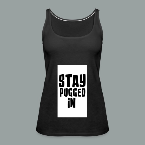 Stay Pugged In Clothing - Women's Premium Tank Top