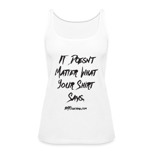DoesntMatter web png - Women's Premium Tank Top