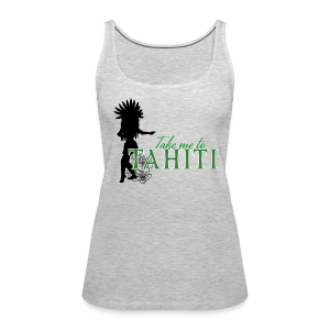 Take me to Tahiti - Women's Premium Tank Top