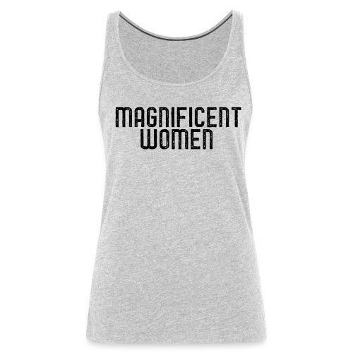 Magnificent Women - Women's Premium Tank Top