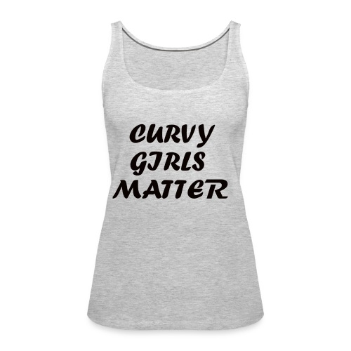CURVY GIRLS MATTER - Women's Premium Tank Top