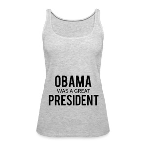 Obama was a great president! - Women's Premium Tank Top