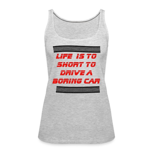Life is to short to drive a boring car - Women's Premium Tank Top
