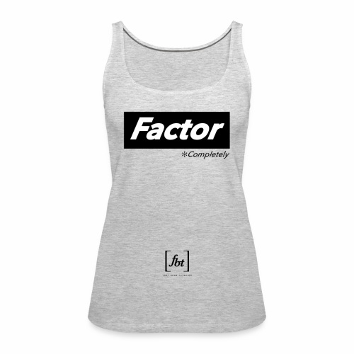 Factor Completely [fbt] - Women's Premium Tank Top