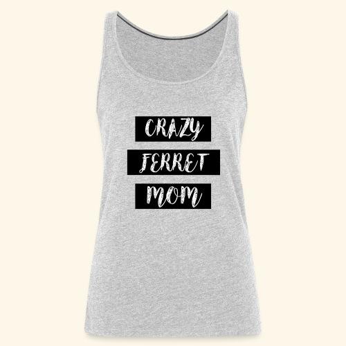 crazy ferret mom - Women's Premium Tank Top