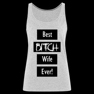 Best Bitch Wife Ever! - Women's Premium Tank Top