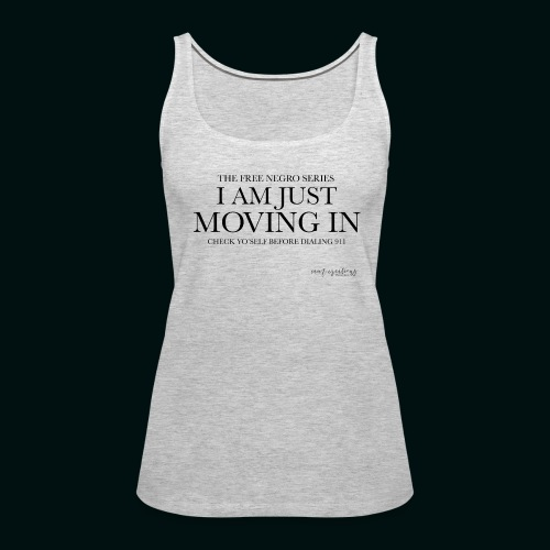 I AM JUST MOVING IN - Women's Premium Tank Top