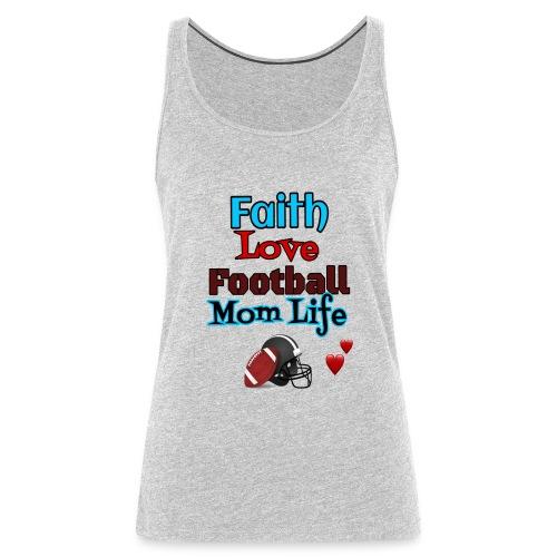 Faith Love Football--- Mom Life - Women's Premium Tank Top
