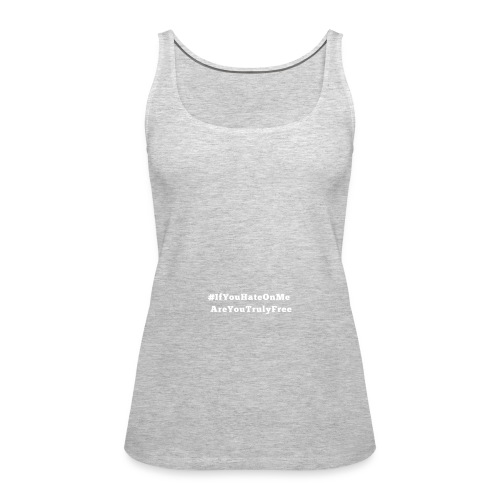 If You Hate On Me... Are You Truly Free? - Women's Premium Tank Top