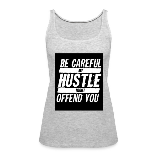 My Hustle Might Offend You - Women's Premium Tank Top
