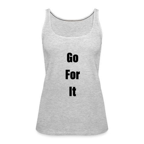 Go For It ( Classic ) - Women's Premium Tank Top