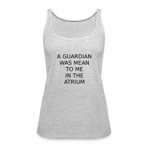 A Guardian Was Mean to me in the Atrium - Women's Premium Tank Top