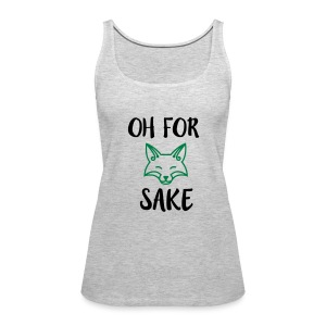 Oh For Fox Sake Design - Women's Premium Tank Top