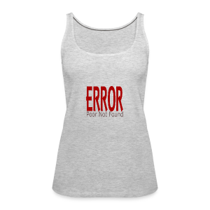 Oops There Is Something Missing! - Women's Premium Tank Top