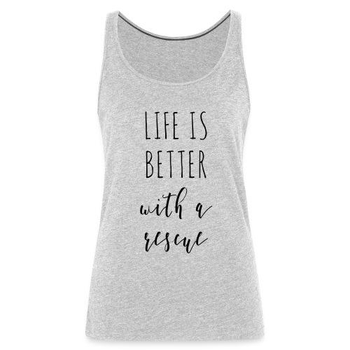 LifeIsBetterWithARescue - Women's Premium Tank Top