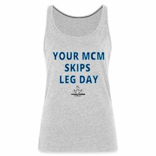 your mcm skips leg day blue - Women's Premium Tank Top