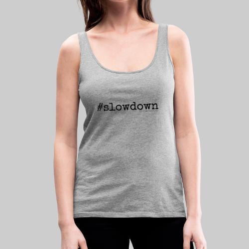 #slowdown - Living Life Randomly - Women's Premium Tank Top