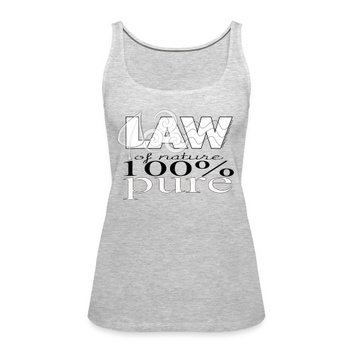 LAW of Nature 100% Pure - Women's Premium Tank Top