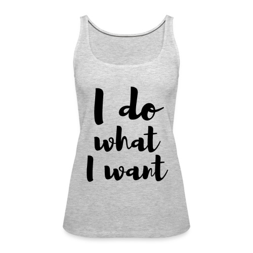 I Do What I Want - Women's Premium Tank Top