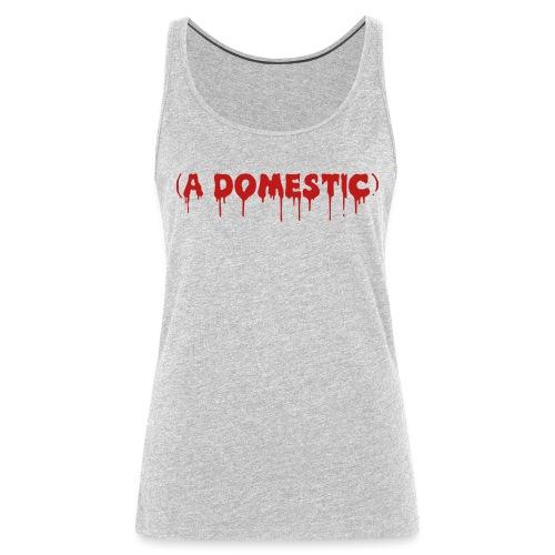 A Domestic - Women's Premium Tank Top