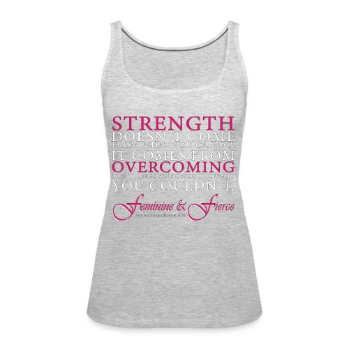 Strength Doesn't Come from - Feminine and Fierce - Women's Premium Tank Top