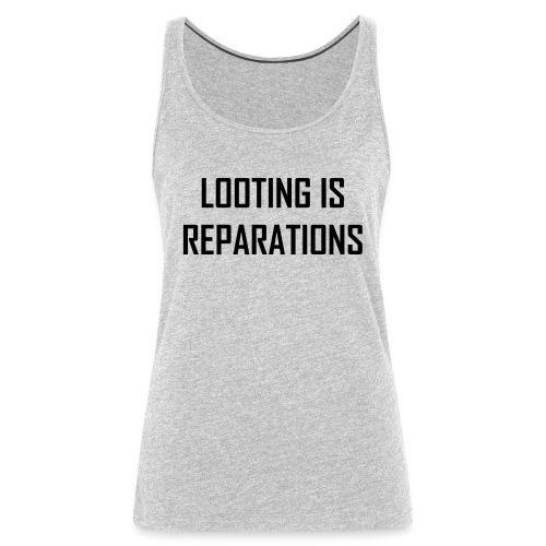 looting is reparations - Women's Premium Tank Top