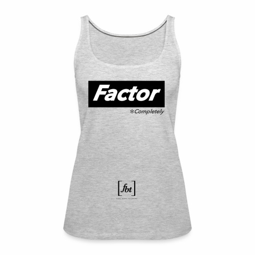 Factor Completely [fbt] - Women's Premium Tank Top