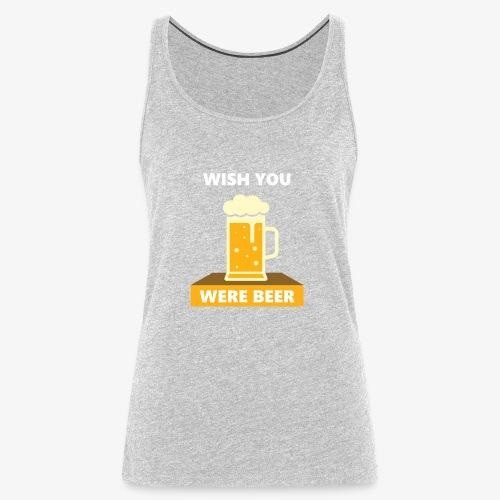 wish you were beer - Women's Premium Tank Top