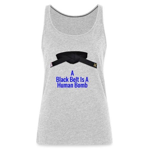 A Blackbelt Is A Human Bomb - Women's Premium Tank Top