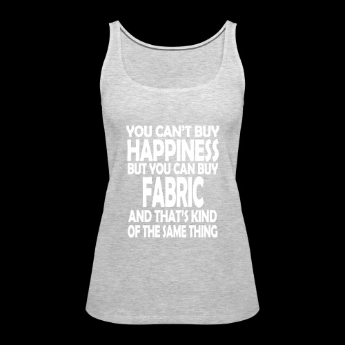 Fabric is Happiness - Women's Premium Tank Top