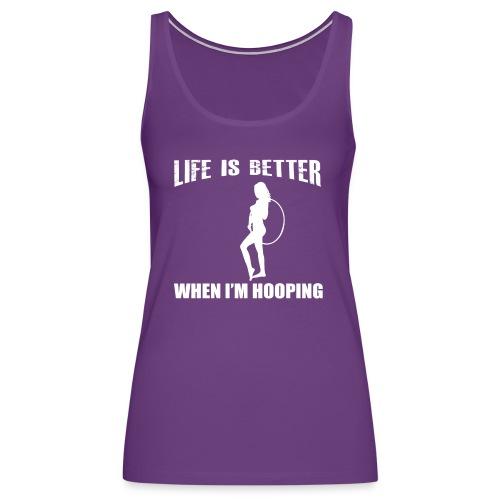 Life is Better When I'm Hooping - Women's Premium Tank Top