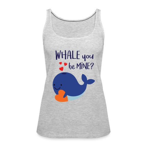Whale You Be Mine - Women's Premium Tank Top