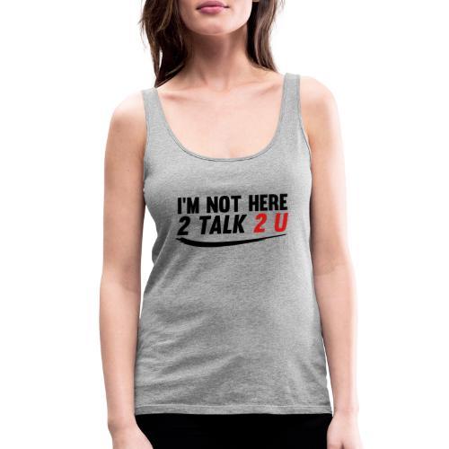 Im Not Here 2 Talk 2 You - Women's Premium Tank Top