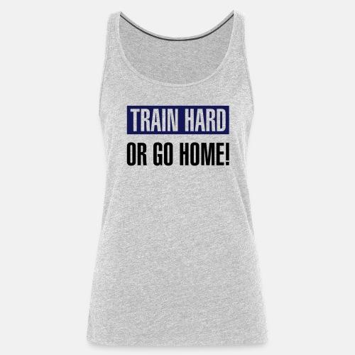 Train hard or go home ats