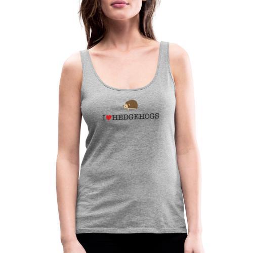 I Love hedgehogs with Cute Hedgehog Illustration - Women's Premium Tank Top
