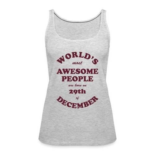 Most Awesome People are born on 29th of December - Women's Premium Tank Top