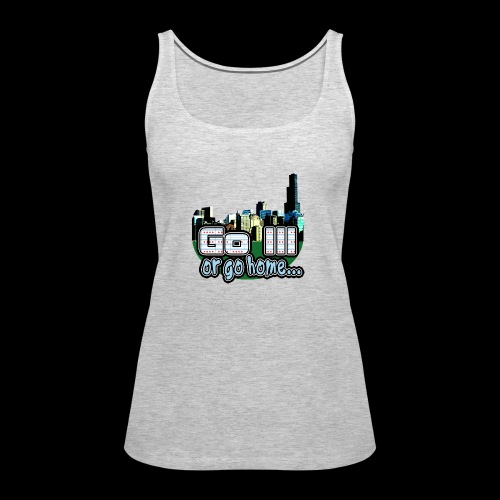 Go Ill or Go Home - Women's Premium Tank Top