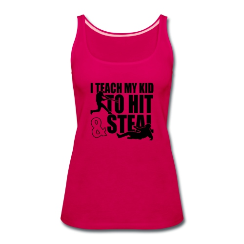 I Teach My Kid to Hit and Steal Baseball - Women's Premium Tank Top